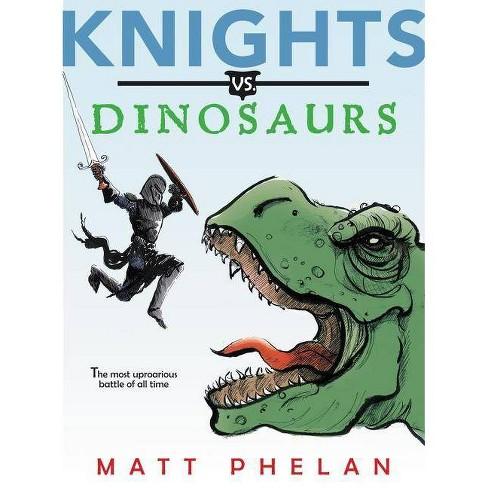Knights vs. Dinosaurs - by  Matt Phelan (Hardcover) - image 1 of 1