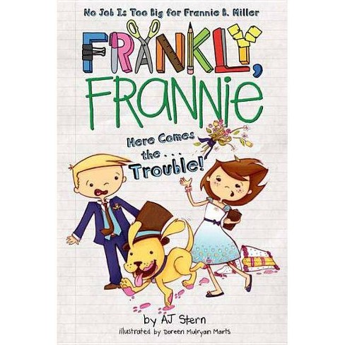 Here Comes The... Trouble! - (Frankly, Frannie (Quality)) by  Aj Stern (Paperback) - image 1 of 1