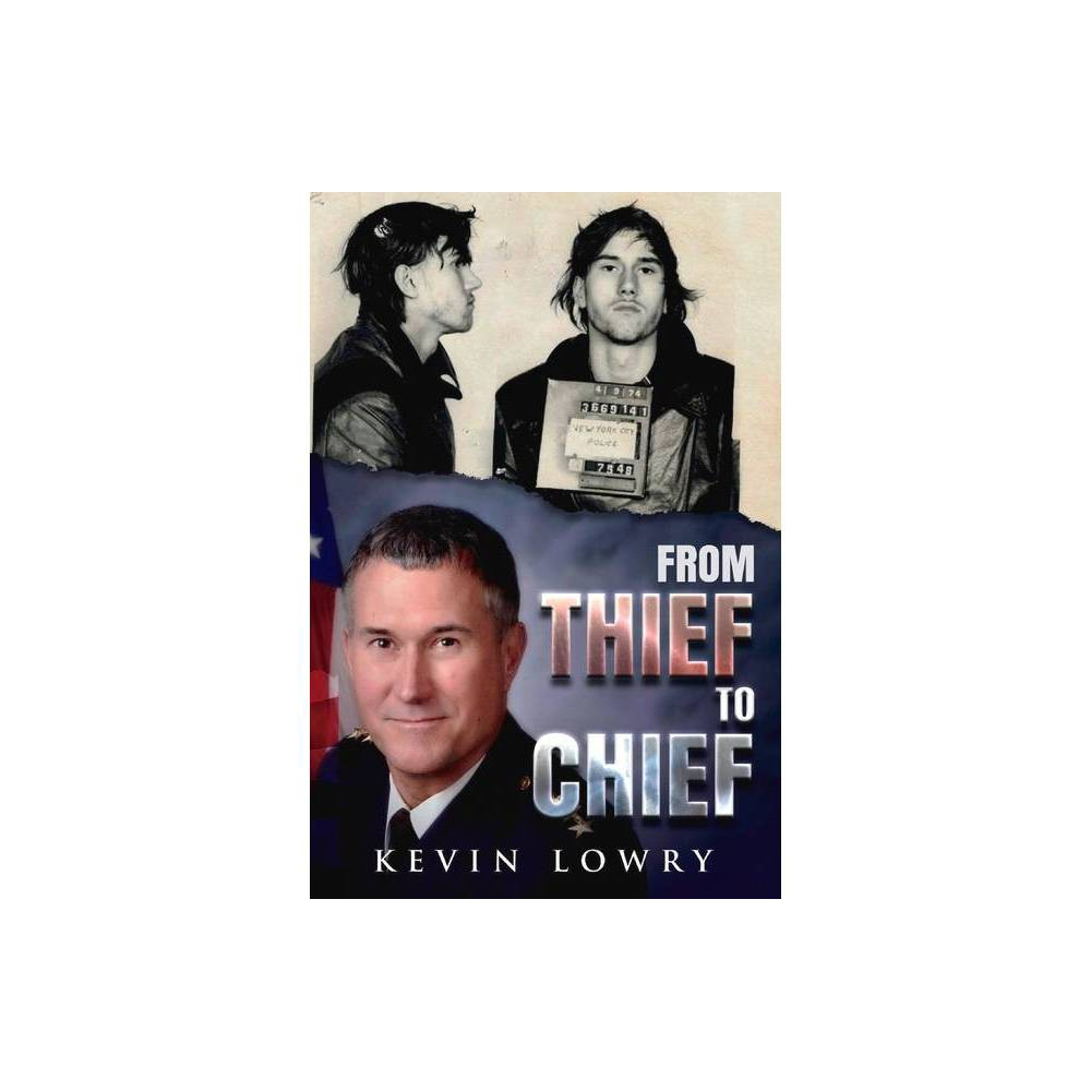 From Thief To Chief By Kevin Lowry Paperback