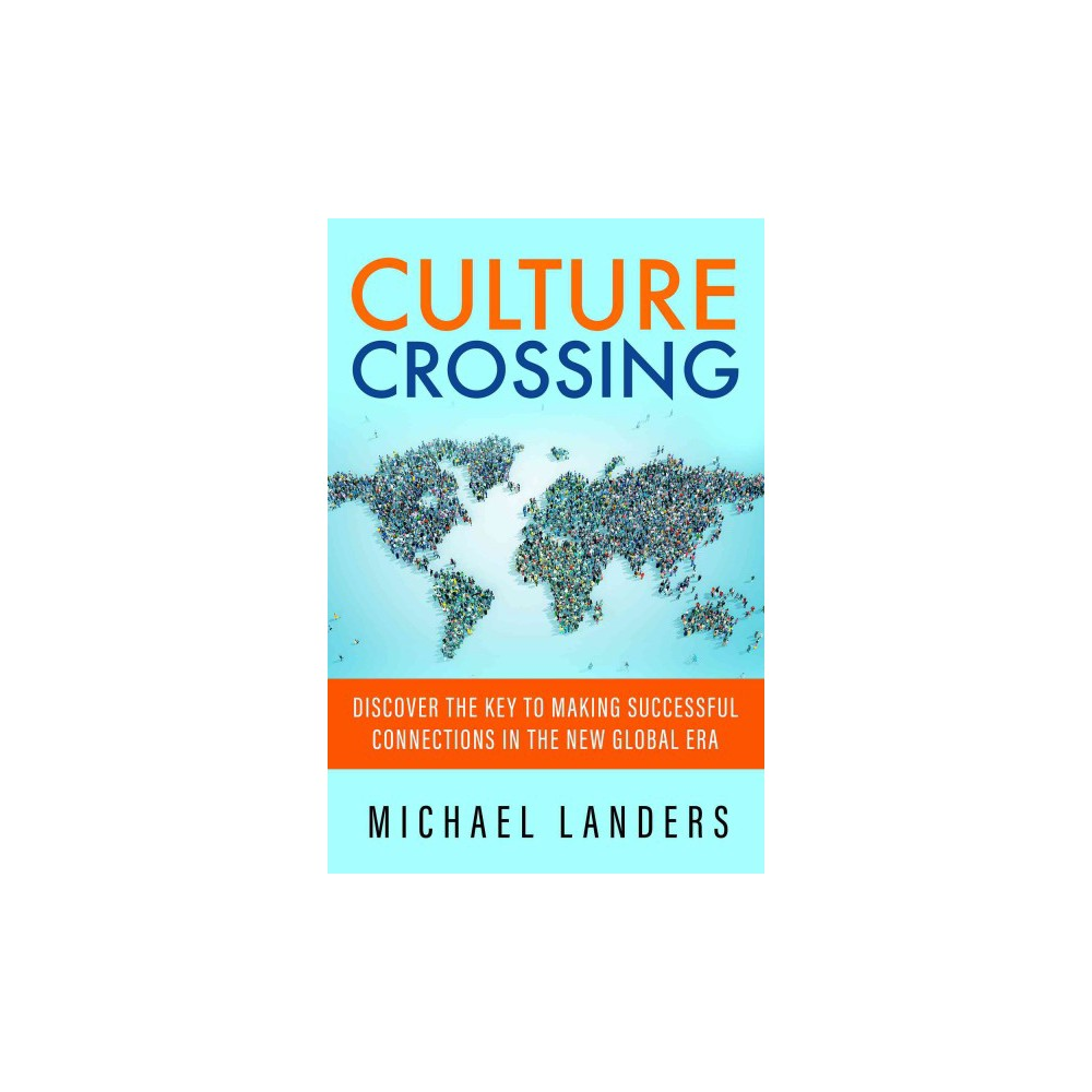 Culture Crossing : Discover the Key to Making Successful Connections in the New Global Era (Paperback)