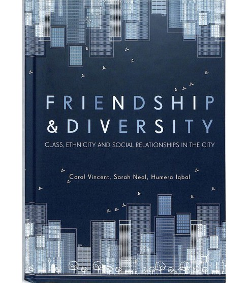Friendship and Diversity : Class, Ethnicity and Social Relationships in the City -  (Hardcover) - image 1 of 1