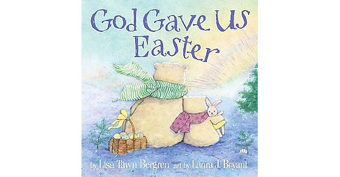 God Gave Us Easter (Hardcover) by Lisa Tawn Bergren and Laura J. Bryant - image 1 of 1