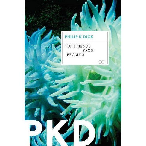 Our Friends from Frolix 8 - by  Philip K Dick (Paperback) - image 1 of 1