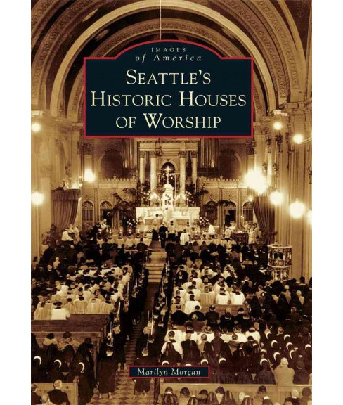 Seattle's Historic Houses of Worship (Paperback) (Marilyn Morgan) - image 1 of 1