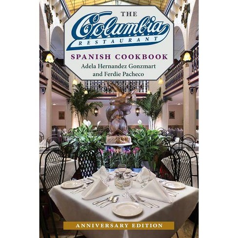 The Columbia Restaurant Spanish Cookbook - 2 Edition by  Adela Hernandez Gonzmart & Ferdie Pacheco - image 1 of 1