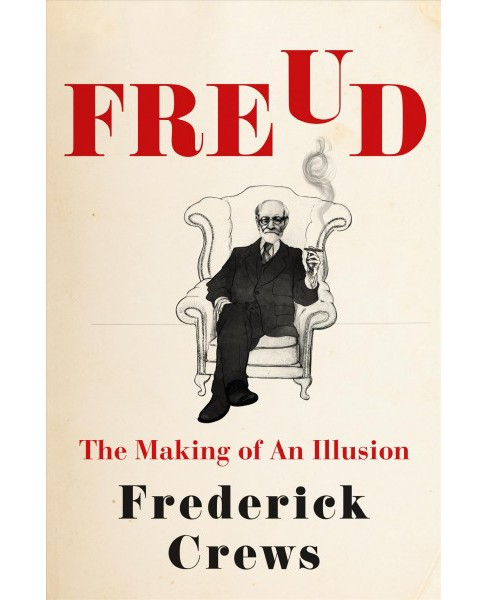 Freud : The Making of an Illusion -  by Frederick Crews (Hardcover) - image 1 of 1