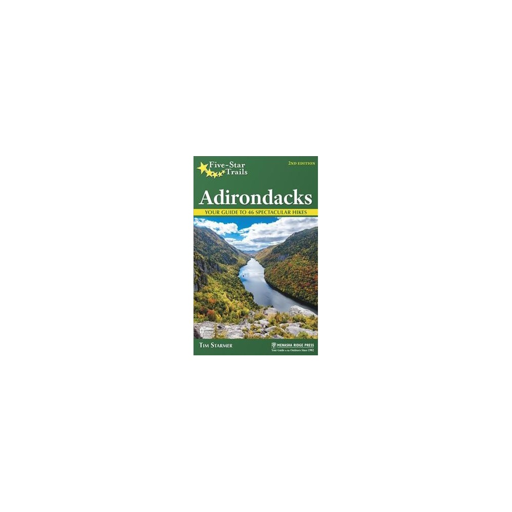Five-star Trails Adirondacks : Your Guide to 46 Spectacular Hikes - by Tim Starmer (Hardcover)