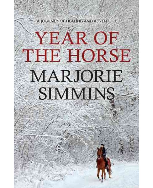 Year of the Horse : A Journey of Healing and Adventure (Paperback) (Marjorie Simmins) - image 1 of 1
