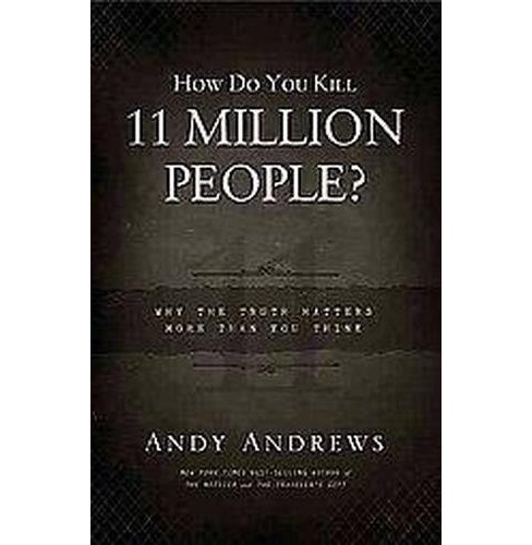 How Do You Kill 11 Million People? : Why the Truth Matters More Than You Think (Hardcover) (Andy - image 1 of 1