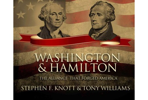 Washington and Hamilton : The Alliance That Forged America (Unabridged) (CD/Spoken Word) (Stephen F. - image 1 of 1