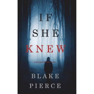 If She Knew (A Kate Wise Mystery-Book 1) - by  Blake Pierce (Paperback)