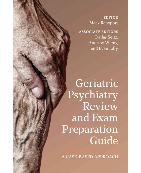 Geriatric Psychiatry Review and Exam Preparation Guide : A Case-Based Approach (Paperback) (Mark - image 1 of 1