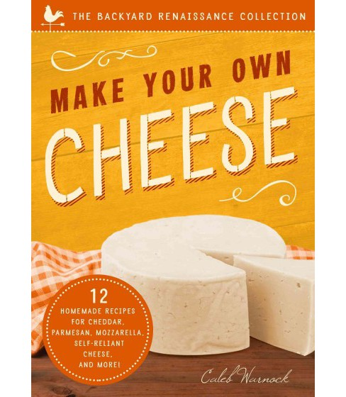 Make Your Own Cheese : 12 Homemade Recipes for Cheddar, Parmesan, Mozzarella, Self-Reliant Cheese, and - image 1 of 1