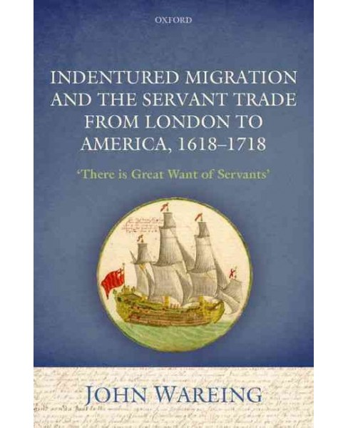 Indentured Migration and the Servant Trade from London to America, 1618-1718 : There Is Great Want of - image 1 of 1