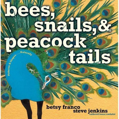 Bees, Snails, & Peacock Tails - by  Betsy Franco (Hardcover)