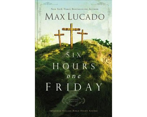 Six Hours One Friday : Living in the Power of the Cross -  Expanded by Max Lucado (Hardcover) - image 1 of 1