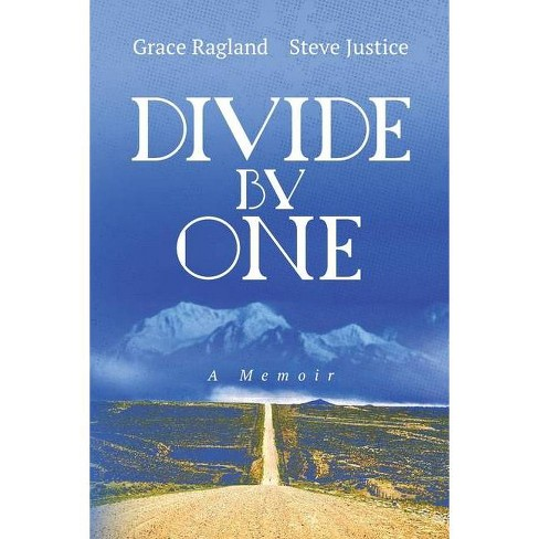 Divide By One - by  Steven Justice & Grace Ragland (Paperback) - image 1 of 1