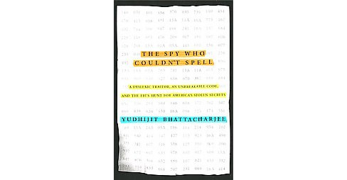 Spy Who Couldn't Spell : A Dyslexic Traitor, an Unbreakable Code, and the FBI's Hunt for America's - image 1 of 1