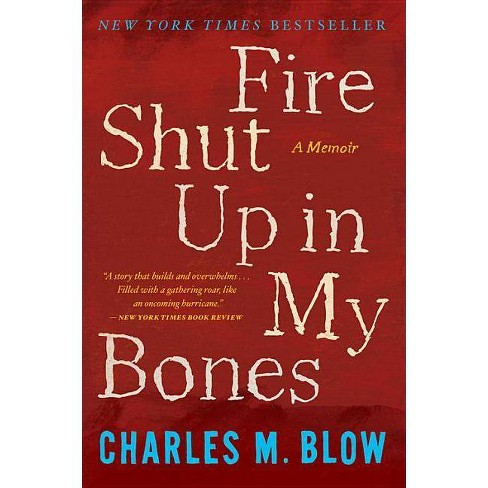 Fire Shut Up in My Bones - by  Charles M Blow (Paperback) - image 1 of 1
