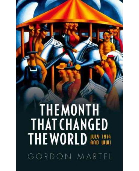 Month That Changed the World : July 1914 and WWI -  Reprint by Gordon Martel (Paperback) - image 1 of 1