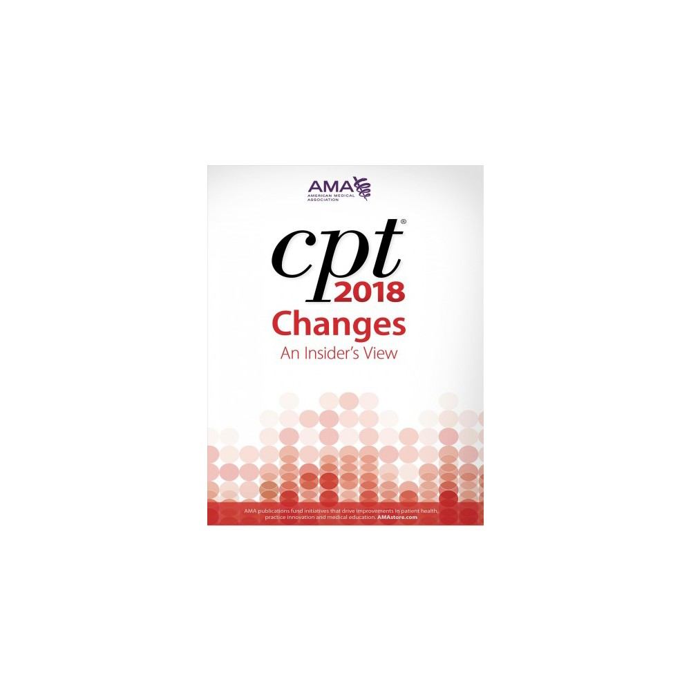 Cpt Changes 2018 : An Insider's View - (Cpt Changes: an Insiders View) (Paperback)