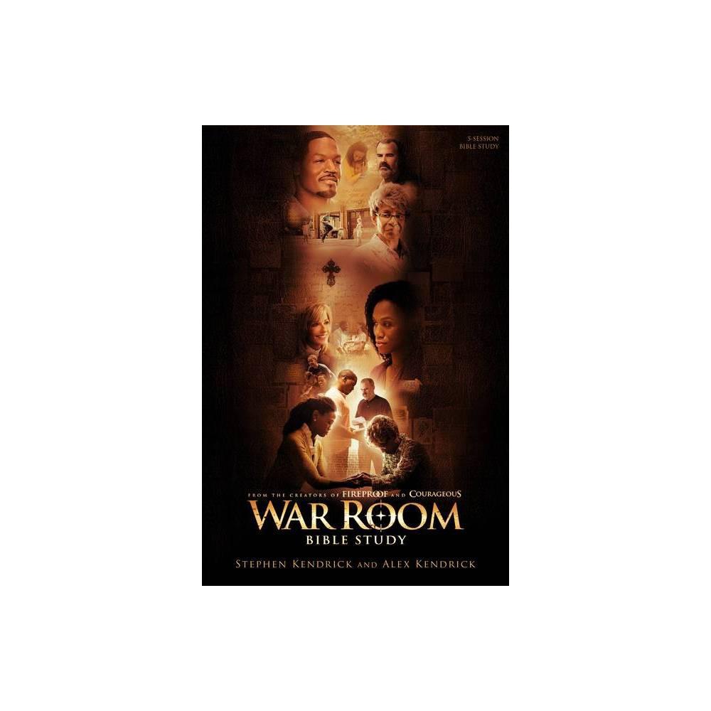 War Room Bible Study Bible Study Book By Stephen Kendrick Alex Kendrick Paperback