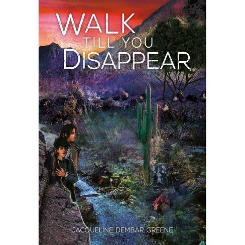 Walk Till You Disappear - by  Jacqueline Dembar Greene (Paperback) - image 1 of 1