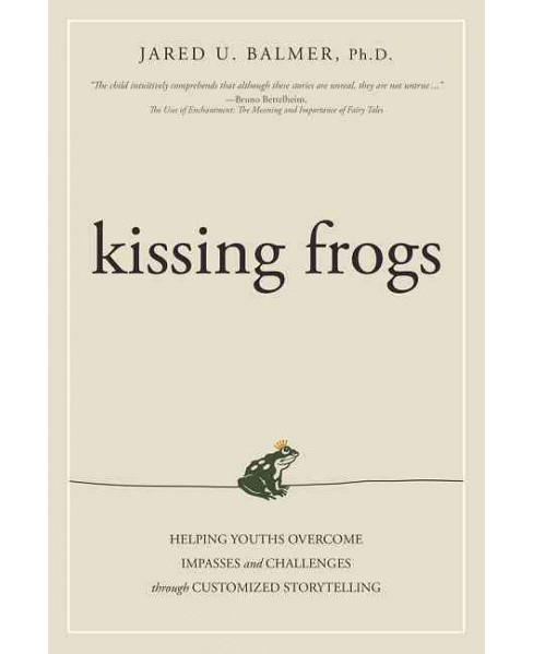 Kissing Frogs : Helping Youths Overcome Impasses and Challenges Through Customized Storytelling - image 1 of 1