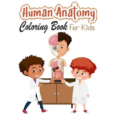 Human Anatomy Coloring Book for Kids - by  Daniel Aquila (Paperback)