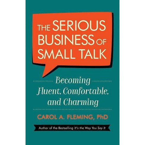 The Serious Business of Small Talk - by  Carol A Fleming (Paperback) - image 1 of 1