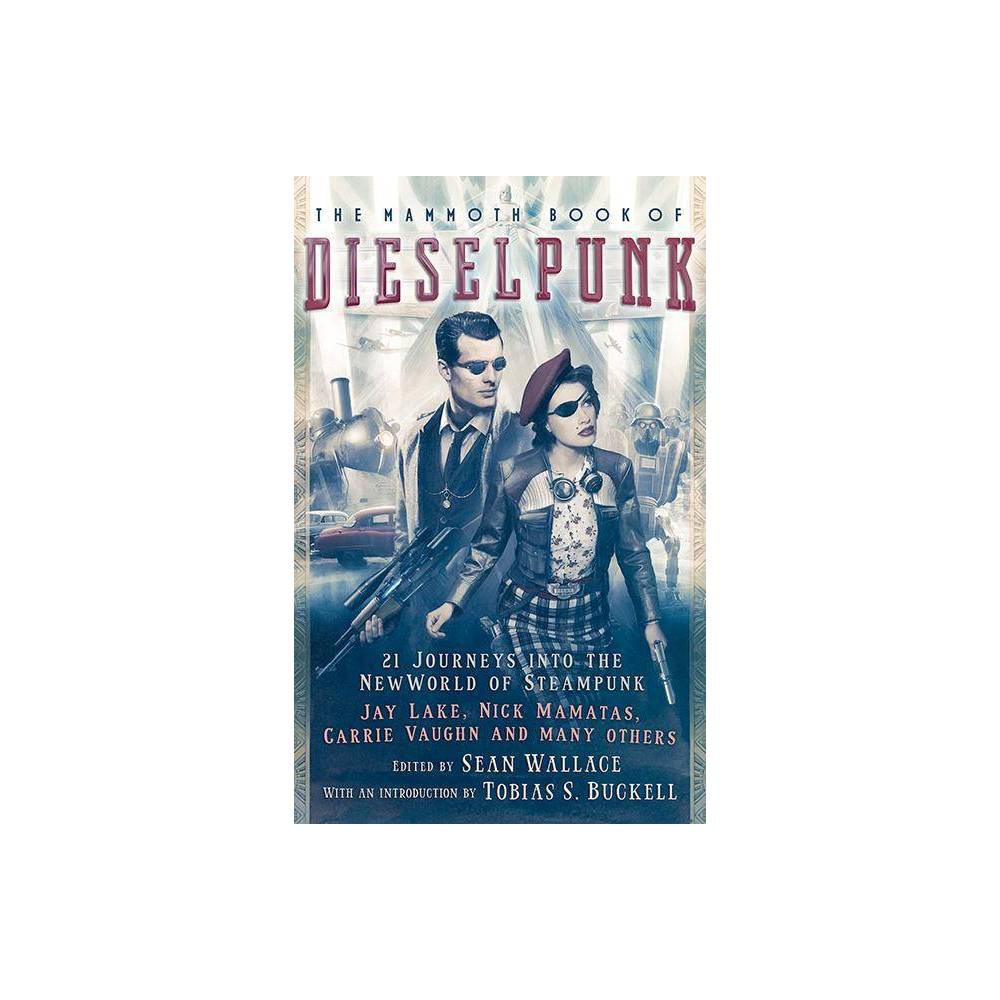 The Mammoth Book Of Dieselpunk Mammoth Books By Sean Wallace Paperback