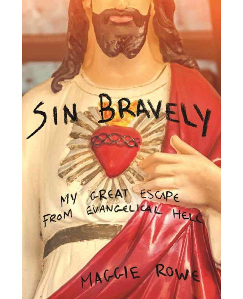 Sin Bravely : A Memoir of Spiritual Disobedience -  by Maggie Rowe (Paperback) - image 1 of 1