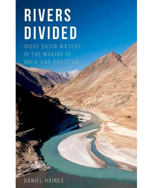 Rivers Divided : Indus Basin Waters in the Making of India and Pakistan (Hardcover) (Daniel Haines) - image 1 of 1