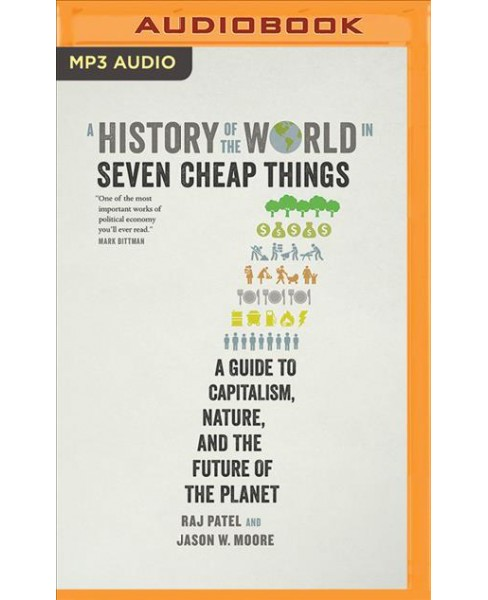 History of the World in Seven Cheap Things : A Guide to Capitalism, Nature, and the Future of the Planet - image 1 of 1