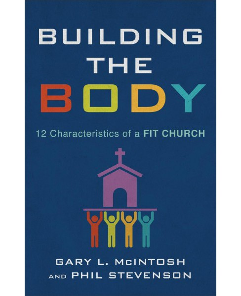 Building the Body : 12 Characteristics of a Fit Church -  (Paperback) - image 1 of 1