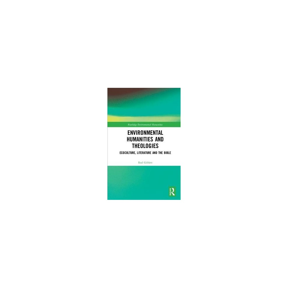 Environmental Humanities and Theologies : Ecoculture, Literature and the Bible - (Hardcover)
