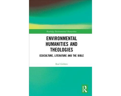 Environmental Humanities and Theologies : Ecoculture, Literature and the Bible -  (Hardcover) - image 1 of 1