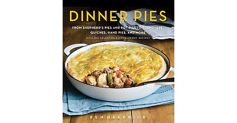 Dinner Pies : From Shephard's Pies and Pot Pies, to Turnovers, Quiches, Hand Pies, and More, With 100 - image 1 of 1