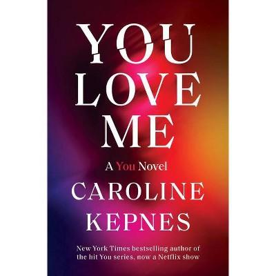 You Love Me - by Caroline Kepnes (Hardcover)