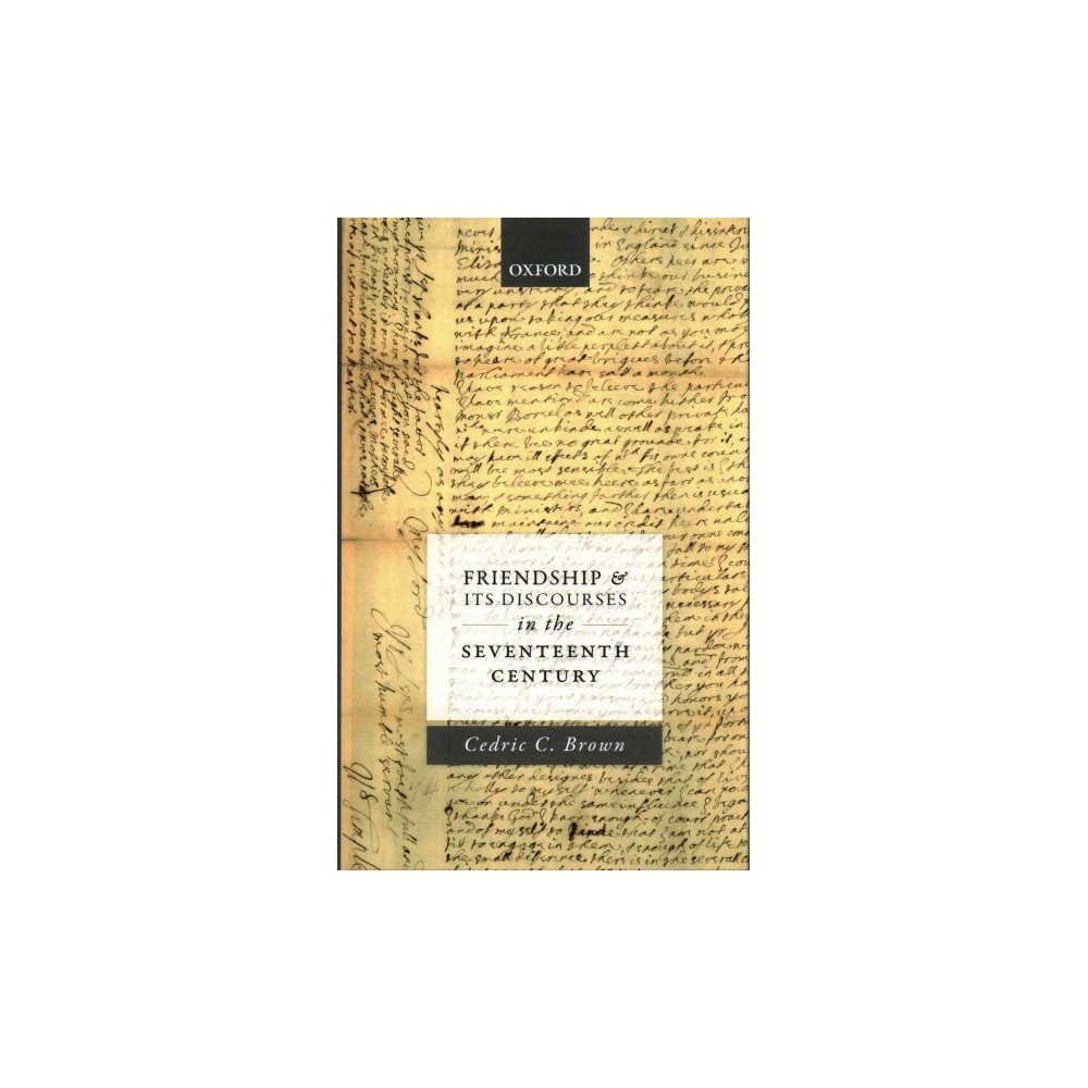 Friendship and Its Discourses in the Seventeenth Century (Hardcover) (Cedric C. Brown)