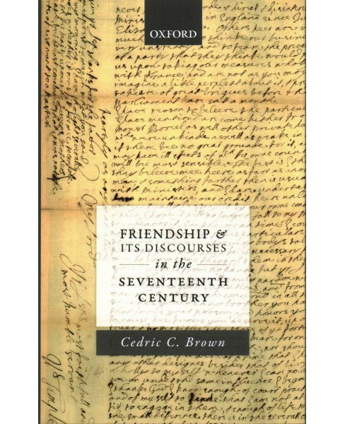 Friendship and Its Discourses in the Seventeenth Century (Hardcover) (Cedric C. Brown) - image 1 of 1
