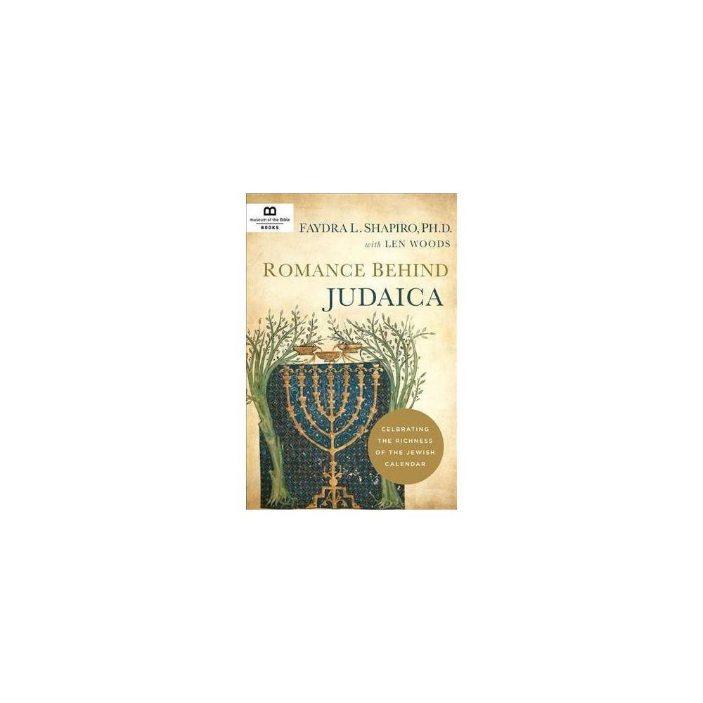 Romance Behind Judaica : Celebrating the Richness of the Jewish Calendar - (Hardcover)