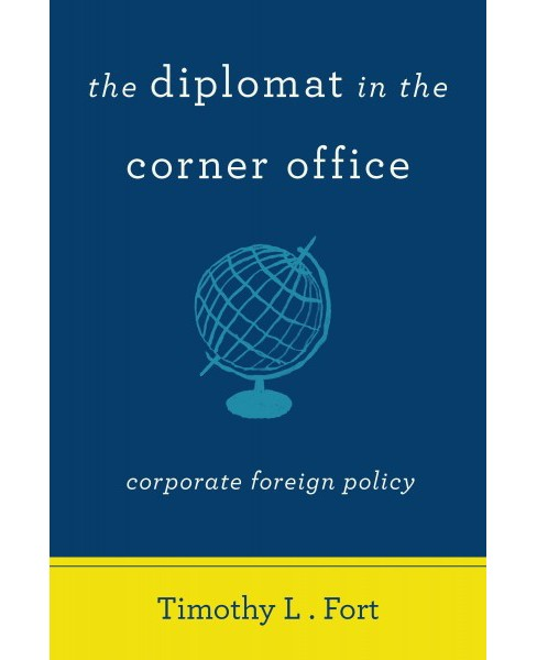 Diplomat in the Corner Office : Corporate Foreign Policy (Paperback) (Timothy L. Fort) - image 1 of 1
