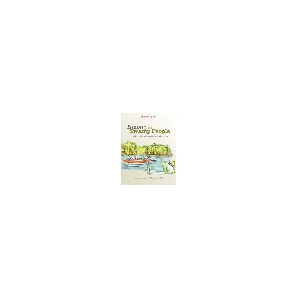 Among the Swamp People : Life in Alabama's Mobile-Tensaw River Delta (Hardcover) (Watt Key)