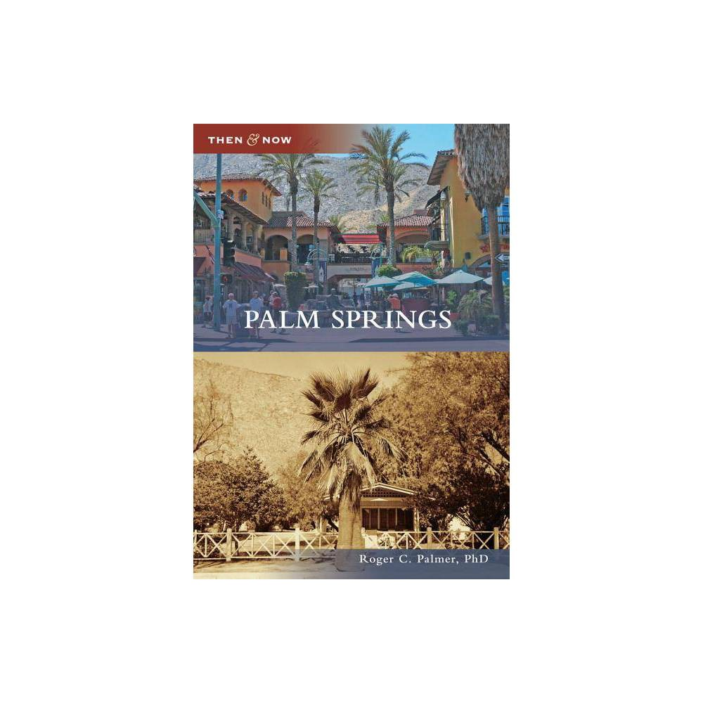 Palm Springs Then Now Arcadia By Roger C Palmer Phd Paperback