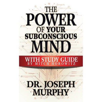 The Power of Your Subconscious Mind with Study Guide - by  Joseph Murphy (Paperback)