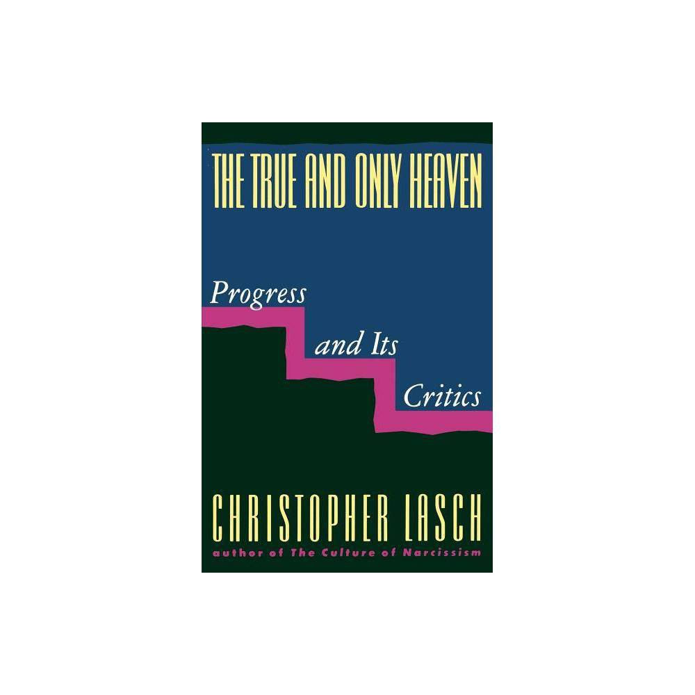 The True And Only Heaven By Christopher Lasch Paperback