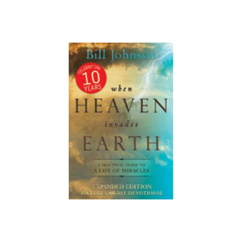 When Heaven Invades Earth By Bill Johnson Paperback