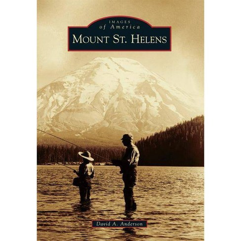 Mount St. Helens - (Images of America (Arcadia Publishing)) by  David A Anderson (Paperback) - image 1 of 1