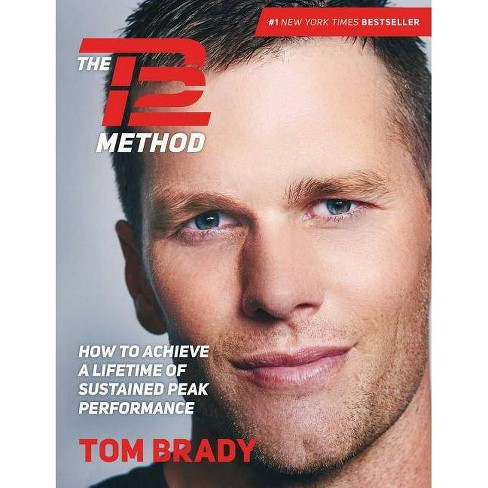 TB12 Method: How to Achieve a Lifetime of Sustained Peak Performance  (Hardcover) (Tom Brady)